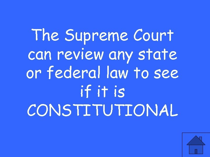 The Supreme Court can review any state or federal law to see if it