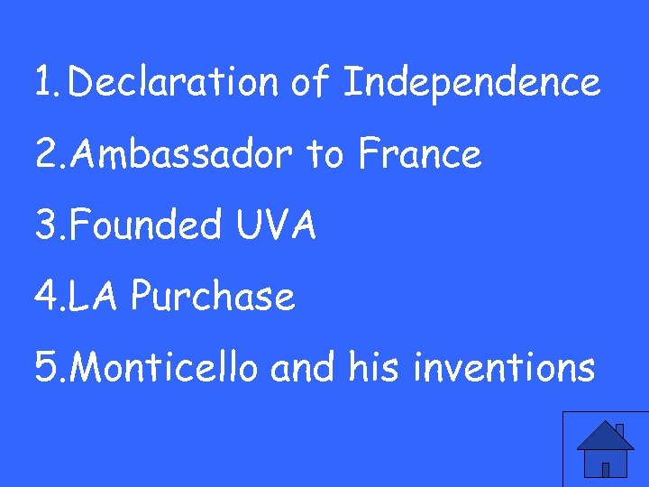 1. Declaration of Independence 2. Ambassador to France 3. Founded UVA 4. LA Purchase