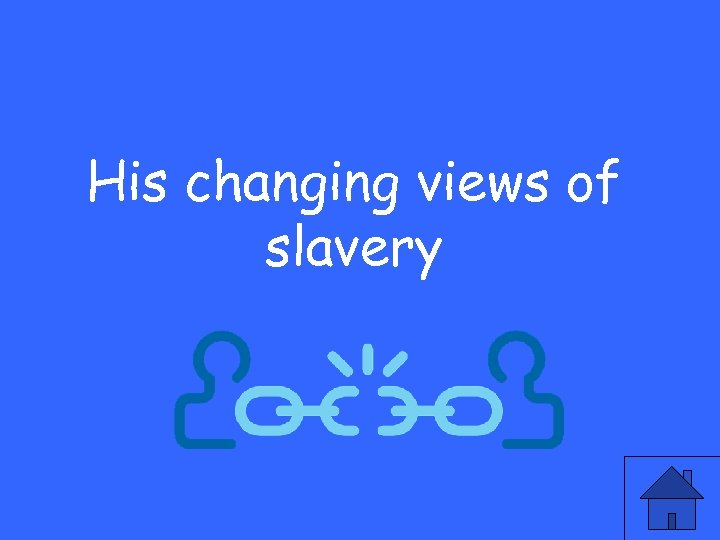 His changing views of slavery