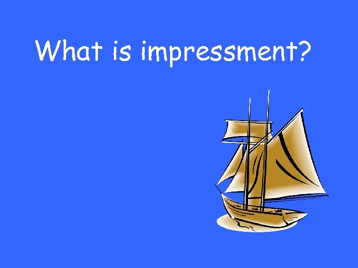 What is impressment?