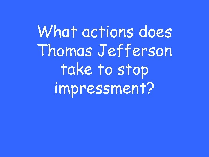 What actions does Thomas Jefferson take to stop impressment?