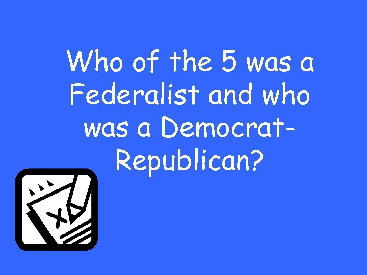 Who of the 5 was a Federalist and who was a Democrat. Republican?