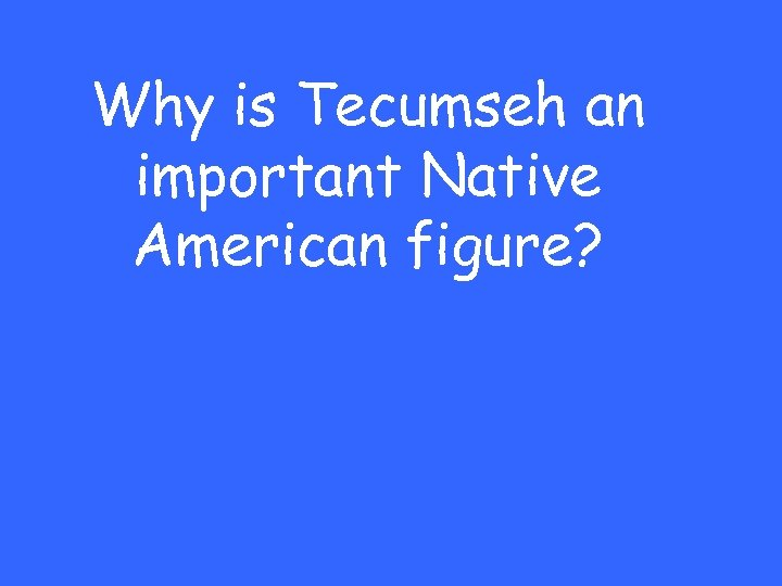 Why is Tecumseh an important Native American figure?