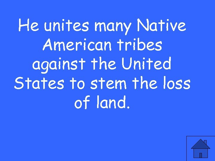 He unites many Native American tribes against the United States to stem the loss