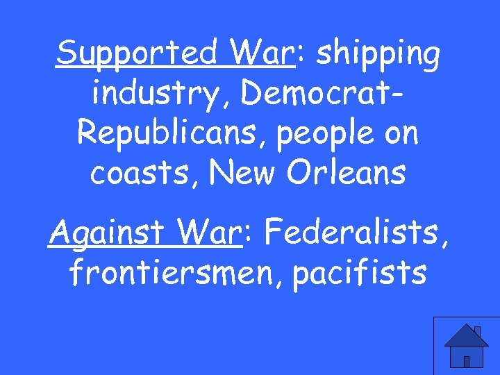 Supported War: shipping industry, Democrat. Republicans, people on coasts, New Orleans Against War: Federalists,