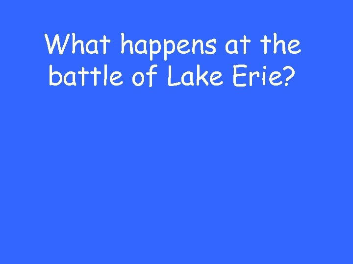 What happens at the battle of Lake Erie?