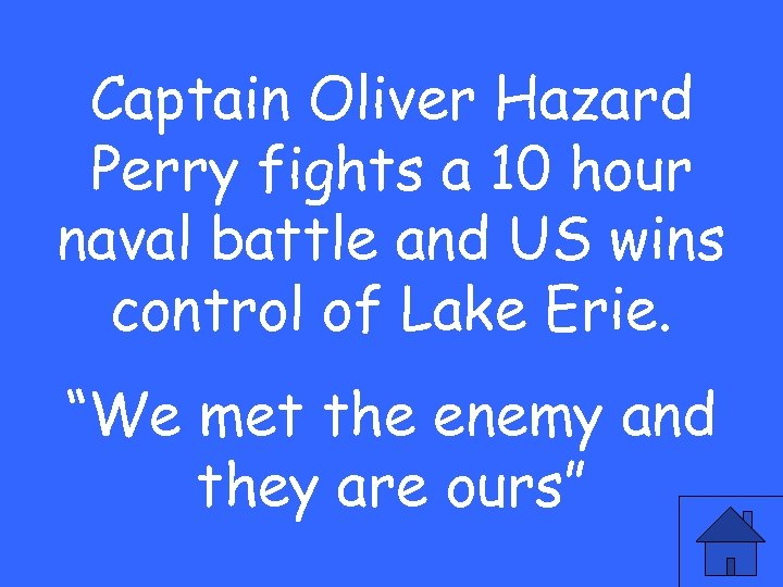 Captain Oliver Hazard Perry fights a 10 hour naval battle and US wins control