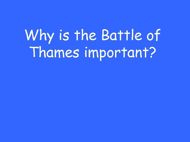 Why is the Battle of Thames important?