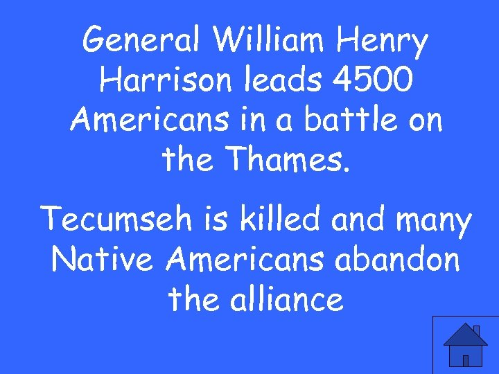 General William Henry Harrison leads 4500 Americans in a battle on the Thames. Tecumseh