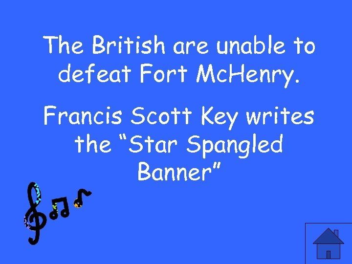 The British are unable to defeat Fort Mc. Henry. Francis Scott Key writes the