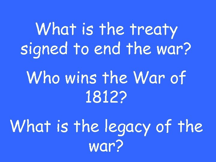 What is the treaty signed to end the war? Who wins the War of