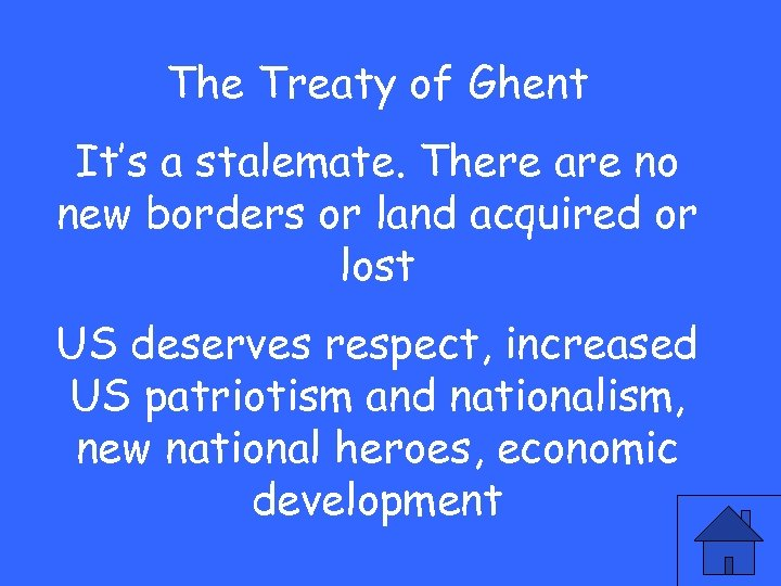 The Treaty of Ghent It's a stalemate. There are no new borders or land
