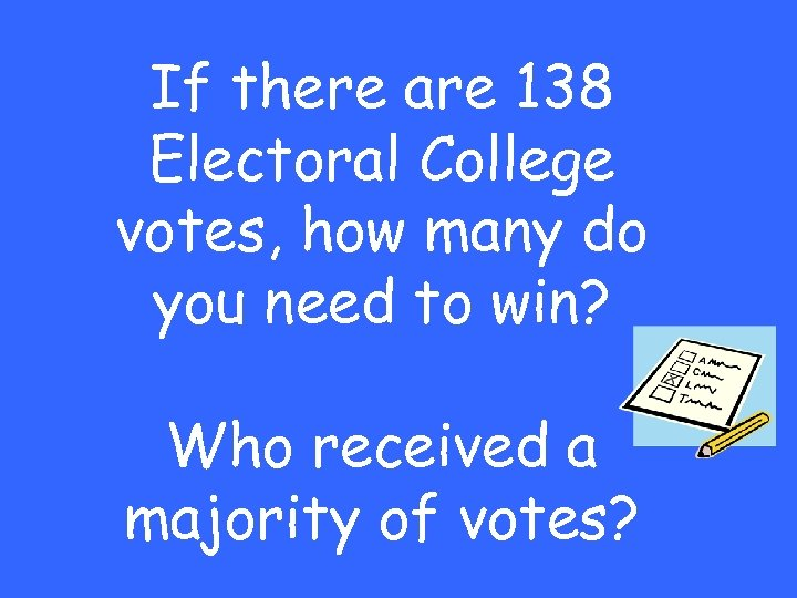 If there are 138 Electoral College votes, how many do you need to win?