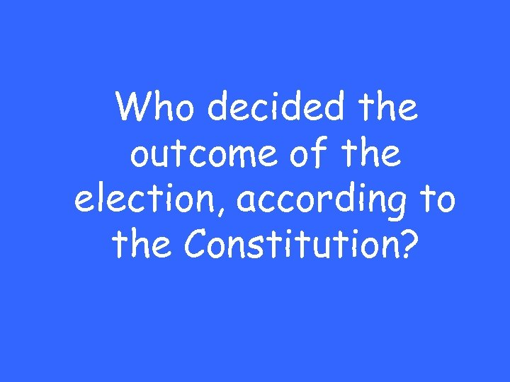 Who decided the outcome of the election, according to the Constitution?