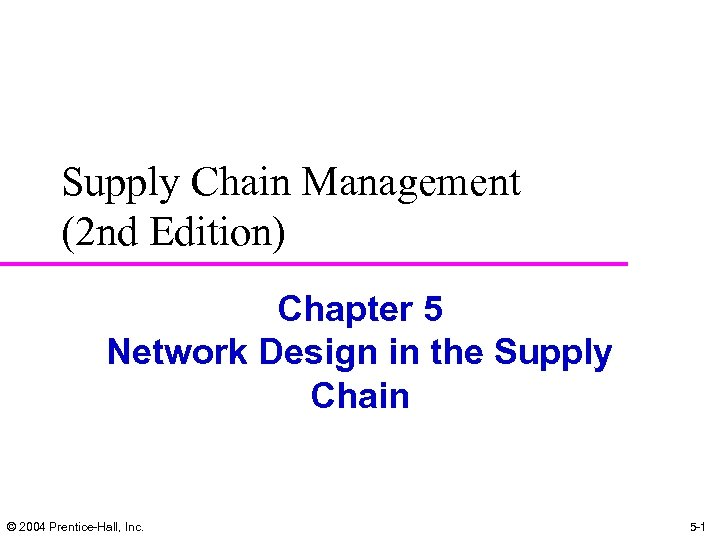 Supply Chain Management (2 nd Edition) Chapter 5 Network Design in the Supply Chain