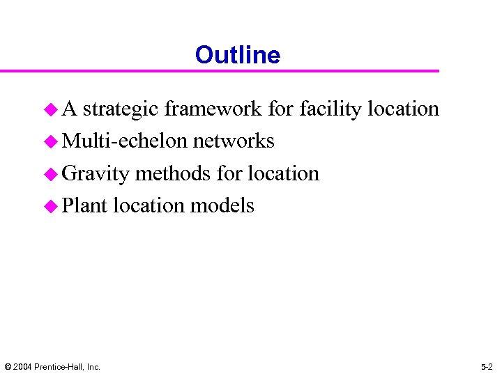 Outline u. A strategic framework for facility location u Multi-echelon networks u Gravity