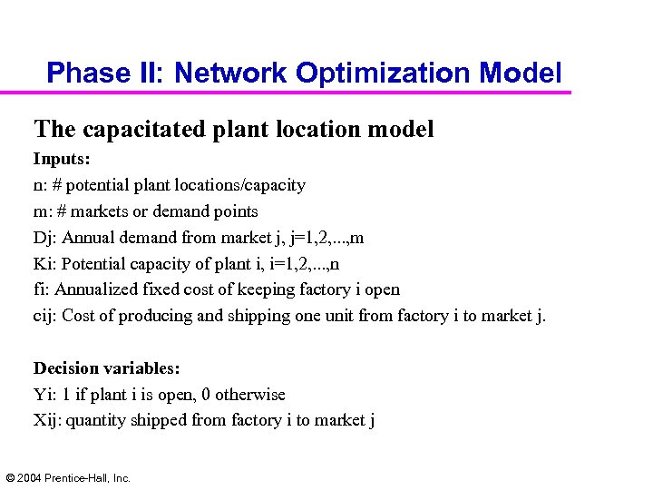 Phase II: Network Optimization Model The capacitated plant location model Inputs: n: # potential