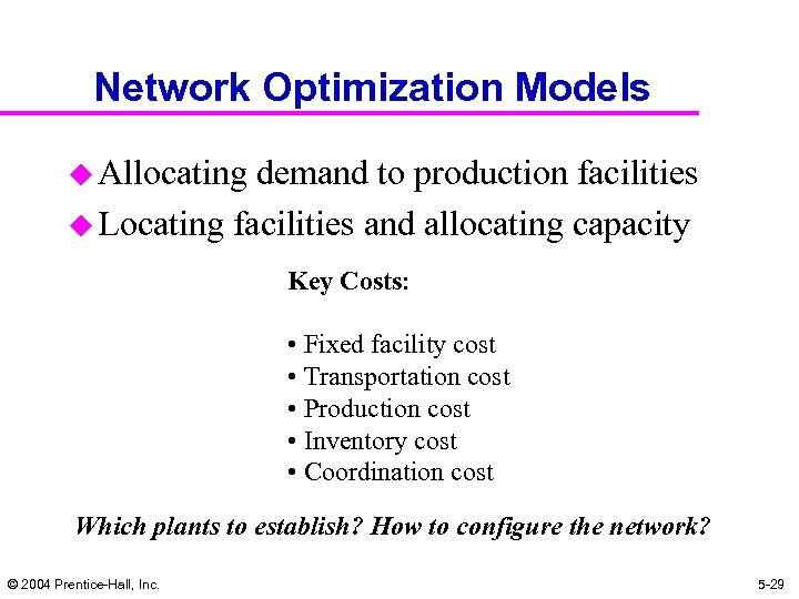 Network Optimization Models u Allocating demand to production facilities u Locating facilities and allocating