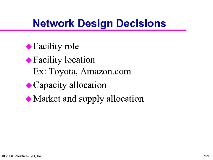Network Design Decisions u Facility role u Facility location Ex: Toyota, Amazon. com u
