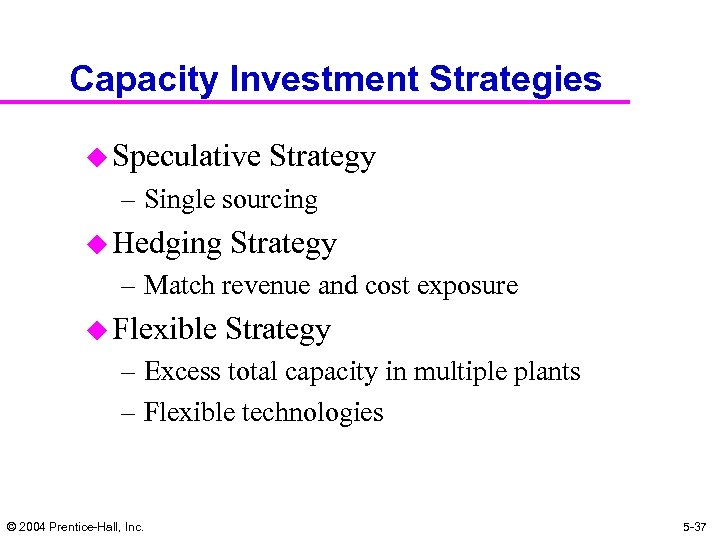 Capacity Investment Strategies u Speculative Strategy – Single sourcing u Hedging Strategy – Match