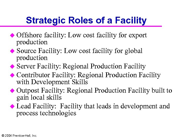 Strategic Roles of a Facility u Offshore facility: Low cost facility for export production