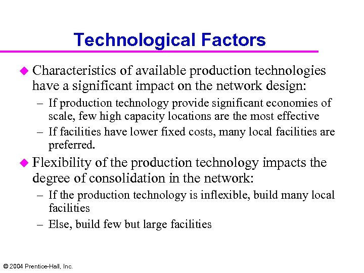 Technological Factors u Characteristics of available production technologies have a significant impact on the