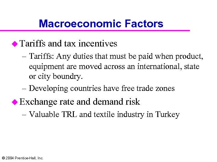Macroeconomic Factors u Tariffs and tax incentives – Tariffs: Any duties that must be