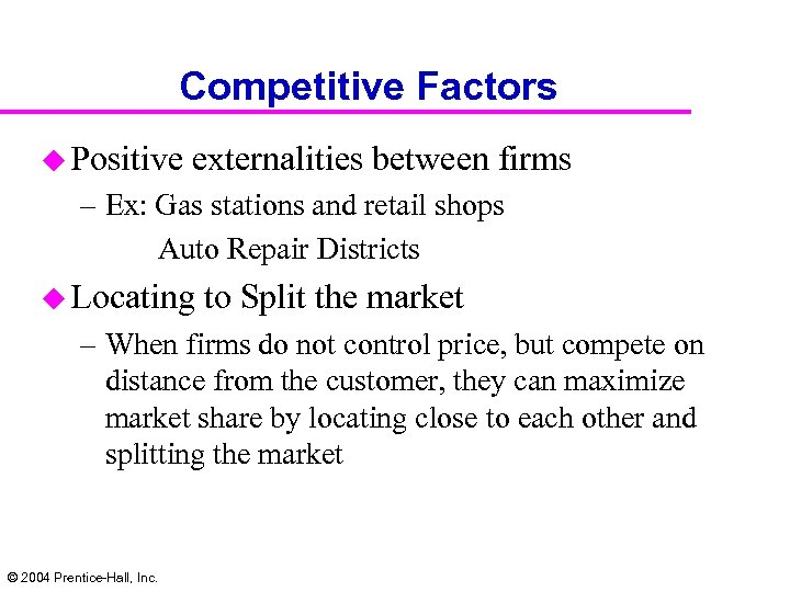 Competitive Factors u Positive externalities between firms – Ex: Gas stations and retail shops