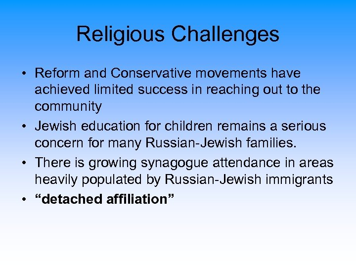 Religious Challenges • Reform and Conservative movements have achieved limited success in reaching out
