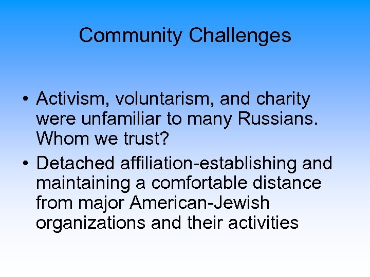 Community Challenges • Activism, voluntarism, and charity were unfamiliar to many Russians. Whom we