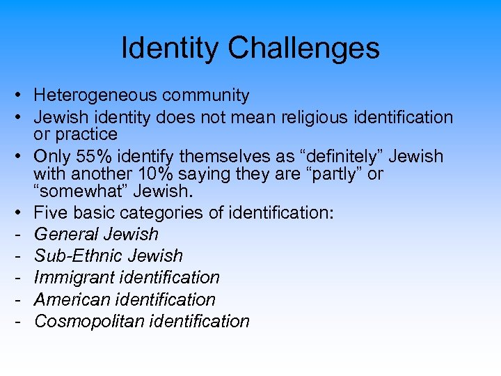 Identity Challenges • Heterogeneous community • Jewish identity does not mean religious identification or