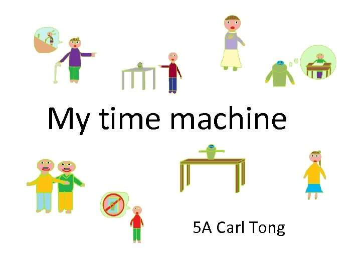 My time machine 5 A Carl Tong