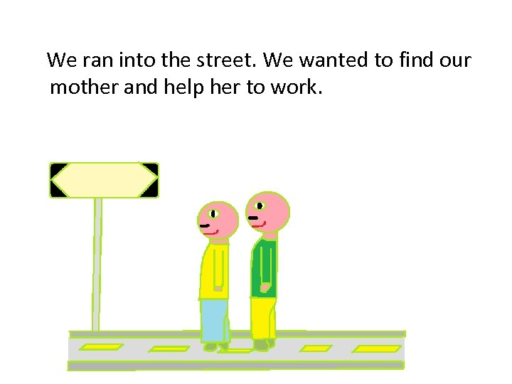 We ran into the street. We wanted to find our mother and help her