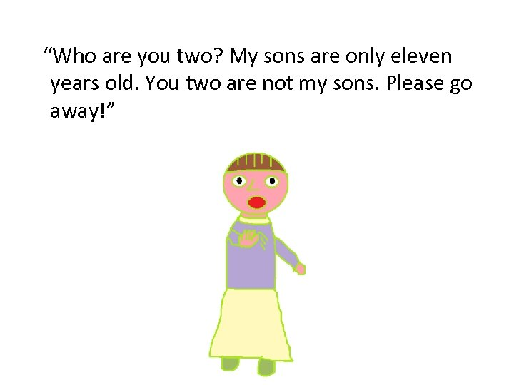"""""""Who are you two? My sons are only eleven years old. You two are"""