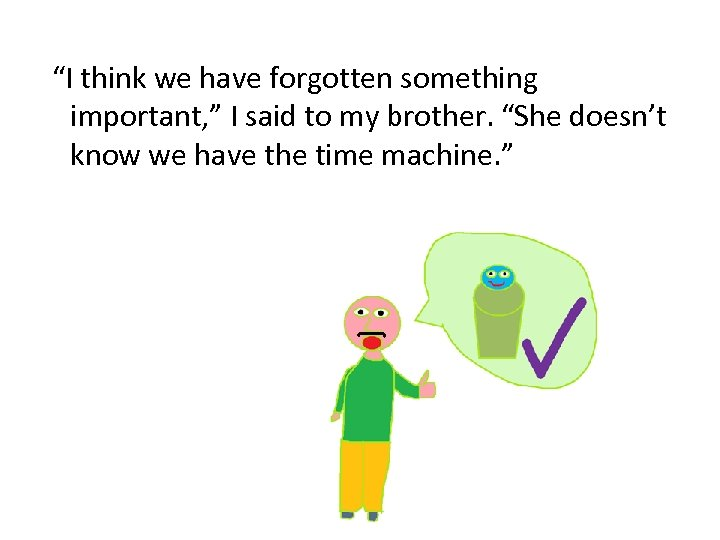 """""""I think we have forgotten something important, """" I said to my brother. """"She"""