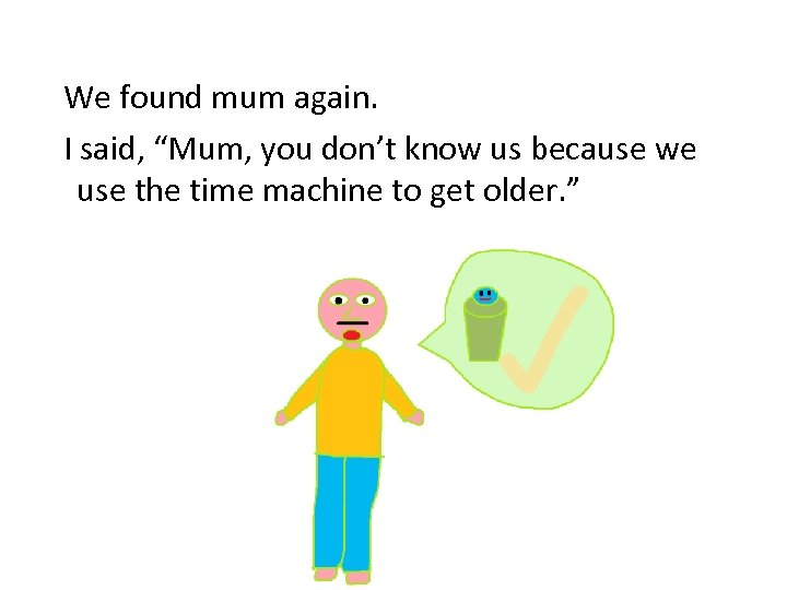 """We found mum again. I said, """"Mum, you don't know us because we use"""
