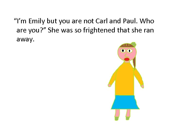 """""""I'm Emily but you are not Carl and Paul. Who are you? """" She"""