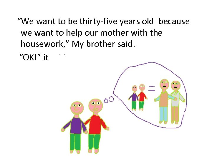 """""""We want to be thirty-five years old because we want to help our mother"""