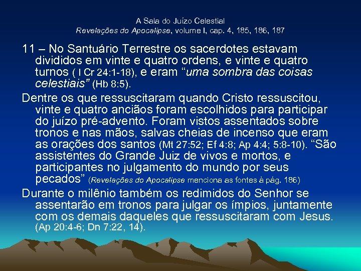A Sala do Juízo Celestial Revelações do Apocalipse, volume I, cap. 4, 185, 186,