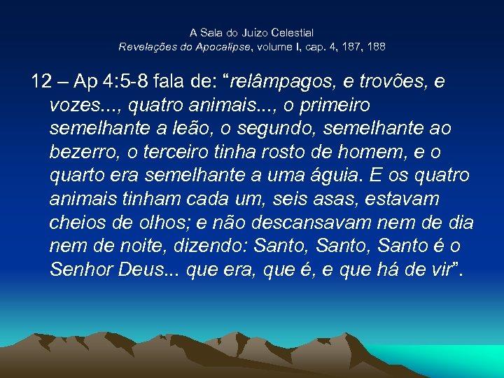 A Sala do Juízo Celestial Revelações do Apocalipse, volume I, cap. 4, 187, 188