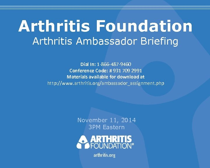 Arthritis Foundation Arthritis Ambassador Briefing Dial In: 1 -866 -487 -9460 Conference Code: #