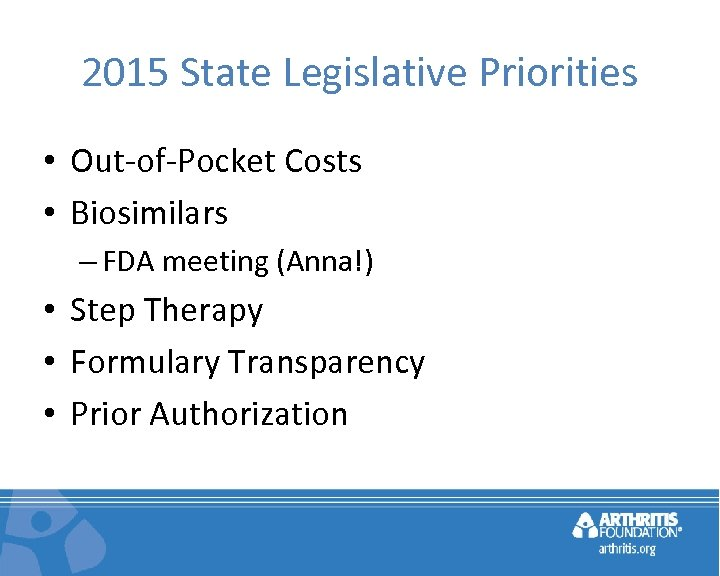2015 State Legislative Priorities • Out-of-Pocket Costs • Biosimilars – FDA meeting (Anna!) •