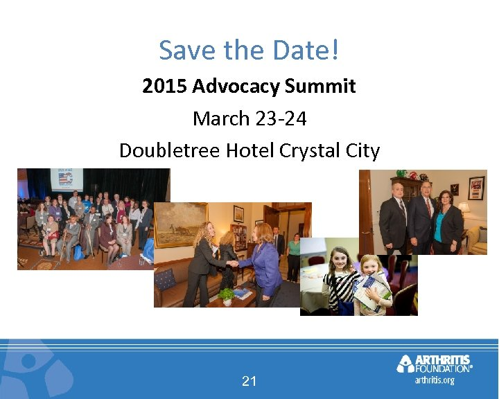 Save the Date! 2015 Advocacy Summit March 23 -24 Doubletree Hotel Crystal City 21