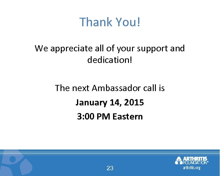Thank You! We appreciate all of your support and dedication! The next Ambassador call