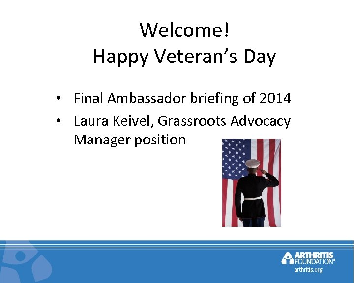 Welcome! Happy Veteran's Day • Final Ambassador briefing of 2014 • Laura Keivel, Grassroots