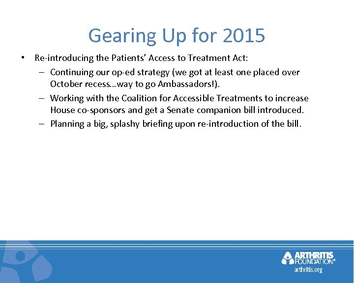 Gearing Up for 2015 • Re-introducing the Patients' Access to Treatment Act: – Continuing