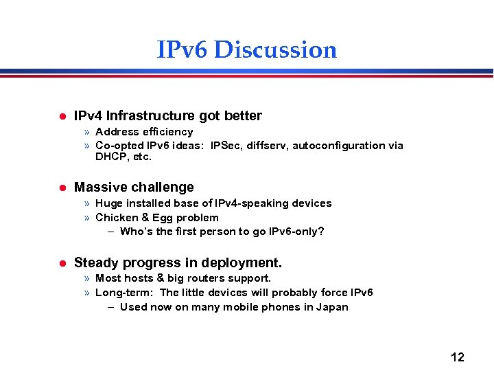 IPv 6 Discussion l IPv 4 Infrastructure got better » Address efficiency » Co-opted