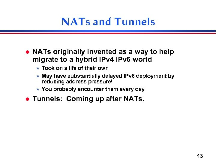 NATs and Tunnels l NATs originally invented as a way to help migrate to