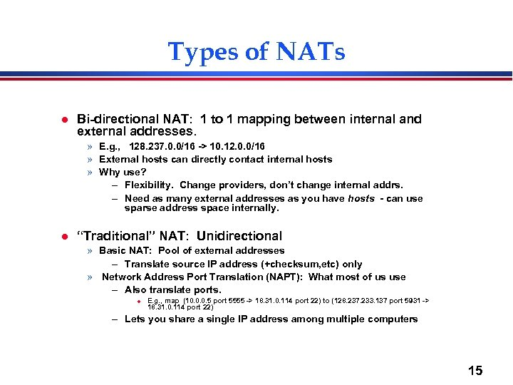 Types of NATs l Bi-directional NAT: 1 to 1 mapping between internal and external