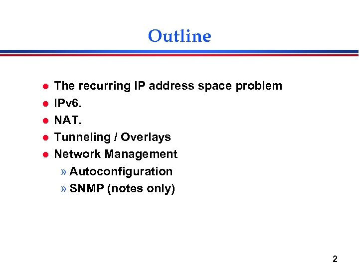 Outline l l l The recurring IP address space problem IPv 6. NAT. Tunneling